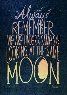 Always Remember We Are Under The Same Sky Looking At The Same Moon, By  Maxine Lee Because Loving Humans From Long Distance Can Be Challenging.