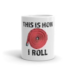 This is how I roll Firefighter Mug