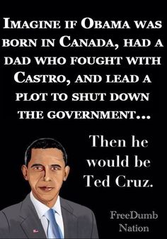 "Ted ""Canadian/Cuban"" Cruz. A Cancer in the halls of congress."