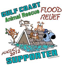$FIVE DOLLARS From Every Shirt sold goes to Help Rescues and Shelters in the Gulf Area, who are working to take care of pets displaced by Hurricane Isaac     Shirts available in Short Sleeved, Long Sleeved,  Tank Tops, Hoodies, and Sweatshirts.