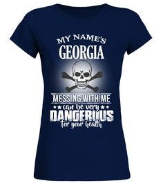 # My name's Georgia .  My name's Georgia, messing with me can be very dangerous for your health
