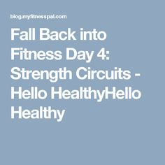 Fall Back into Fitness Day 4: Strength Circuits - Hello HealthyHello Healthy