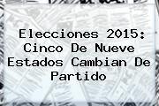 http://tecnoautos.com/wp-content/uploads/imagenes/tendencias/thumbs/elecciones-2015-cinco-de-nueve-estados-cambian-de-partido.jpg Resultados De Elecciones 2015. Elecciones 2015: cinco de nueve estados cambian de partido, Enlaces, Imágenes, Videos y Tweets - http://tecnoautos.com/actualidad/resultados-de-elecciones-2015-elecciones-2015-cinco-de-nueve-estados-cambian-de-partido/