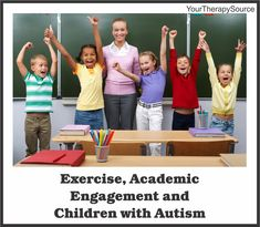Exercise, Academic Engagement and Children with Autism from www.YourTherapySource.com/blog1