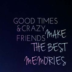 Friends make best memories