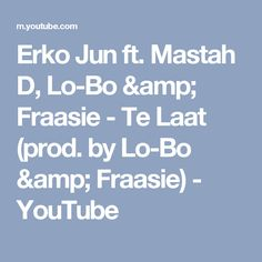 Erko Jun ft. Mastah D, Lo-Bo & Fraasie - Te Laat (prod. by Lo-Bo & Fraasie) - YouTube