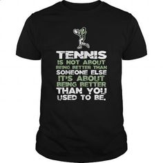 Tennis not to better than someone else  0516 - #novelty t shirts #design tshirts. I WANT THIS => https://www.sunfrog.com/LifeStyle/Tennis-not-to-better-than-someone-else--0516-Black-Guys.html?60505
