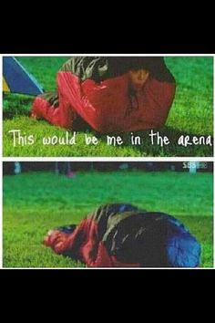 This would be me in the Hunger Games