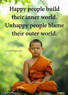 Happy people build their inner world. Unhappy people blame their outer world. #happiness #world #meditation