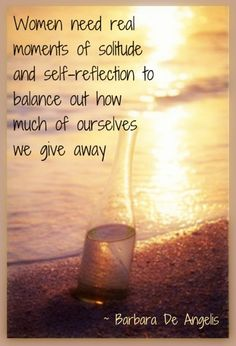 Women need real moments of solitude and self-reflection to balance out how much of ourselves we give away. So true breathe and release Great Quotes, Quotes To Live By, Inspirational Quotes, Superb Quotes, Motivational, Time Quotes, Random Quotes, Positive Quotes, Inspire Me