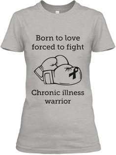 born to love, forced to fight - love this!!! #spoonie #chronicillness #fighter