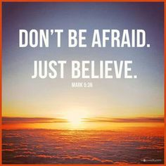 Do not be afraid any longer... just believe