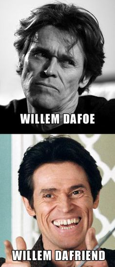 i guess if i HAD to choose, i'd want a willem dafriend.