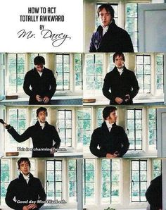 Love you, Mr. Darcy. You're awkwardness is relatable.