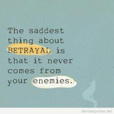 Saddest thing about betrayal