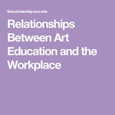 Relationships Between Art Education and the Workplace