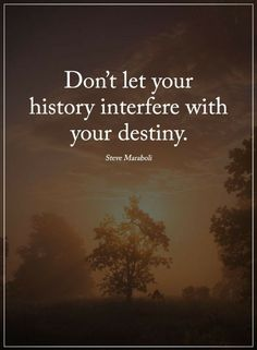 Destiny Quotes do not let your history interfere - Quotes Destiny Quotes, Mindset Quotes, Faith Quotes, True Quotes, Motivational Quotes, Inspirational Quotes, Positive Words, Positive Quotes, Spiritual Thoughts