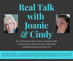 Our website realtalkwithjoanieandcindy.com will bless, enourage, and inspire you. Go read our blogs and leave us a message. We'll send you a free eBook if you sign up for our newsletter! Be sure to listen to our podcasts while you're visiting! Especially the bloopers!!! LOL