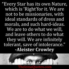 We are infinitely tolerant, save of intolerance. ~Aleister Crowley