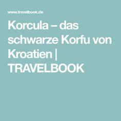 Korcula – das schwarze Korfu von Kroatien   TRAVELBOOK