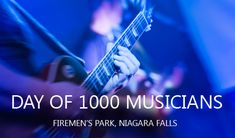 DAY OF 1000 MUSICIANS (21 July 2018)   @ Firemen's Park, Niagara Falls, Ontario, Canada. Bringing 1000 musicians together to perform simultaneously for the largest Canadian rock show ever. Read more... https://www.infoniagara.com/events/Day-of-1000-Musicians.aspx
