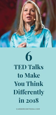 We've rounded up 6 TED Talks that will make you think differently and inspire you in 2018.   Career Contessa