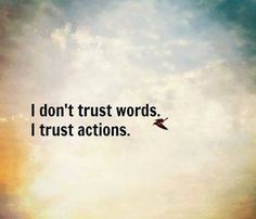 I trust actions life quotes quotes quote life quote words actions