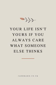 Your Life Isn't Yours If You Always Care What Someone Else Thinks Inspirational Quote Motivational Quote Quotes For Business Women Self Love Quote Mental Health Quotes Self Care Quotes Life Quo is part of Self love quotes - Motivacional Quotes, Woman Quotes, Be You Quotes, Quotes For Self Love, Not Caring Quotes, Love Your Life Quotes, What If Quotes, Be Kind Quotes, Mind Your Own Business Quotes