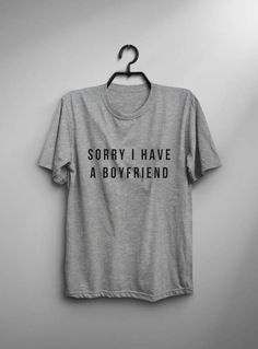 Sorry I have a boyfriend TShirt Unisex womens gifts girls tumblr funny slogan fangirls girlfriend couples dates lover shirt daughter gift sassy cute tops gifts birthday teens teenager