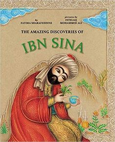 The Amazing Discoveries of Ibn Sina Fatima Sharafeddine The illustrated story of Persian polymath Ibn Sina and how he shaped the course of medicine and changed our understanding of the human body: Islamic World, Islamic Art, Islamic Studies, History Of Islam, Art History, Great Philosophers, Great Thinkers, Buch Design, Marie Curie