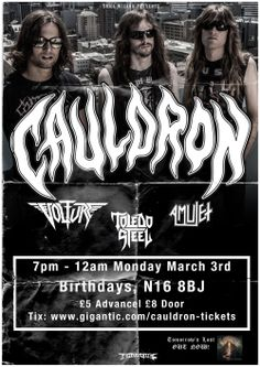 The mighty CAULDRON will be making noise in London on the 3rd of March at Birthdays along with Volture, Toledo Steel and Amulet - looking fo...