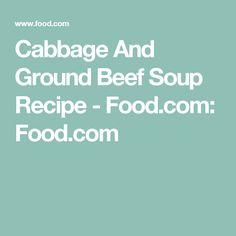 Cabbage And Ground Beef Soup Recipe - Food.com: Food.com