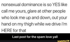 Nonsexual dominance is so YES like call me yours, glare at other people who look me up and down, out your hand on my thigh while we drive i'm HERE for that Last post for the spam love yall - Last post for the spam love yall - iFunny :) Daddys Girl Quotes, Daddy's Little Girl Quotes, Daddy Quotes, Happy Girl Quotes, Otp Prompts, Writing Prompts, Writing Tips, Flirty Memes, Flirty Quotes