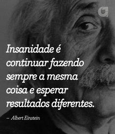 """"""" Insanidade é continuar fazendo sempre a mesma coisa e esperar resultados diferentes. – Albert Einstein """" Veja outras frases no Portal Administradores Smart Quotes, Me Quotes, Motivational Quotes, Inspirational Quotes, Robert Einstein, Reflection Quotes, Simply Life, Life Philosophy, Magic Words"""