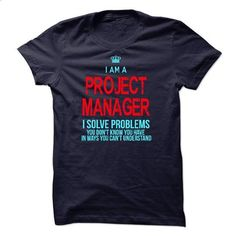 Im A/An PROJECT MANAGER - #shirts #sweatshirt. PURCHASE NOW => https://www.sunfrog.com/LifeStyle/Im-AAn-PROJECT-MANAGER-24384306-Guys.html?60505