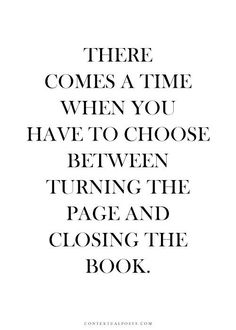 I have closed the book. New Chapter, new beginnings.....different endings.