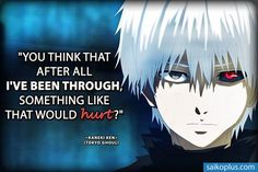 Tokyo Ghoul | After all I've been through quote