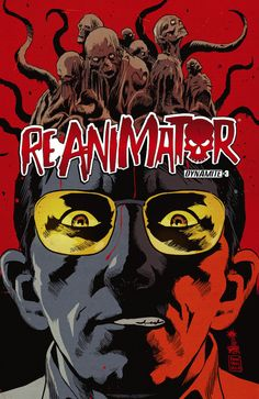 REANIMATOR #3. Dynamite Entertainment. Written by Keith Davidsen, illustrated by Randy Valiente, and features a regular cover by Francesco Francavilla. Released June 10, 2015.