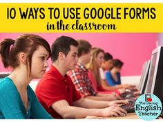 10 ways to use Google Forms in the classroom for effective instruction and 1:1 classroom management