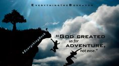 """""""God created us for adventure, not ease."""" Mary DeMuth"""