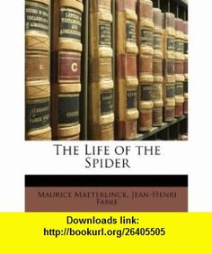 The Life of the Spider (9781148048642) Maurice Maeterlinck, Jean-Henri Fabre , ISBN-10: 1148048642  , ISBN-13: 978-1148048642 ,  , tutorials , pdf , ebook , torrent , downloads , rapidshare , filesonic , hotfile , megaupload , fileserve