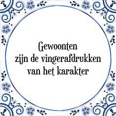 Gewoonten zijn de vingerafdrukken van het karakter - Bekijk of bestel deze Tegel nu op Tegelspreuken.nl