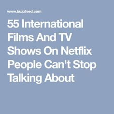 55 International Films And TV Shows On Netflix People Can't Stop Talking About