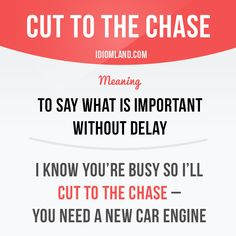 English idiom with its meaning and an example: 'Cut to the chase! Slang English, English Phrases, English Idioms, English Words, English Grammar, Teaching English, English Language, English Study, English Tips