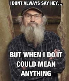duck+dynasty+si+quotes | si robertson # duck dynasty # hey