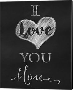 Metaverse Chalkboard I Love You More by Tina Lavoie Canvas Art Love You More Quotes, I Love You Images, Love Yourself Quotes, Relationship Quotes, Life Quotes, Relationships, True Love, My Love, I Love You Baby