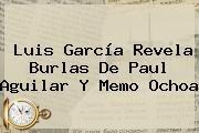 http://tecnoautos.com/wp-content/uploads/imagenes/tendencias/thumbs/luis-garcia-revela-burlas-de-paul-aguilar-y-memo-ochoa.jpg Paul Aguilar. Luis García revela burlas de Paul Aguilar y Memo Ochoa, Enlaces, Imágenes, Videos y Tweets - http://tecnoautos.com/actualidad/paul-aguilar-luis-garcia-revela-burlas-de-paul-aguilar-y-memo-ochoa/