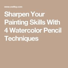 Sharpen Your Painting Skills With 4 Watercolor Pencil Techniques