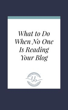 What to Do When NO ONE is Reading Your Blog…