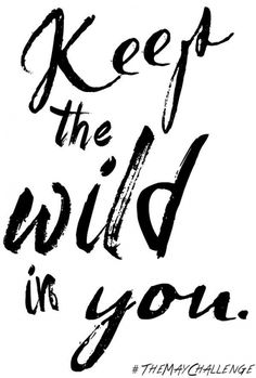 Keep the wild in you.